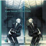 Divadelní režisér Karel Novák (1916–1968) - Elektronická kniha