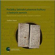 Počátky latinské písemné kultury v českých zemích - Elektronická kniha