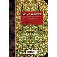 Láska a smrt ve vybraných literárních dílech německého středověku - Elektronická kniha