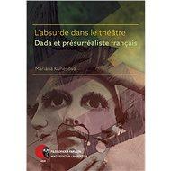 L'absurde dans le théâtre Dada et présurréaliste français - Mariana Kunešová, 292 stran