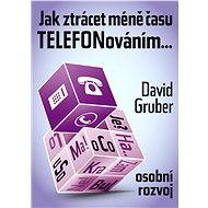 Jak ztrácet méně času telefonováním - Elektronická kniha