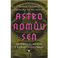 Astronomův sen - Thrierry Bourcy a Francois-Henri Soulie, 204 stran