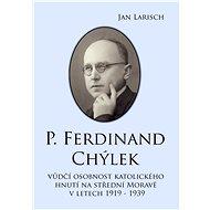 P. Ferdinand CHÝLEK - Elektronická kniha