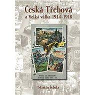 Česká Třebová a Velká válka 1914–1918 - Elektronická kniha