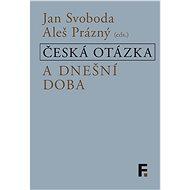 Česká otázka a dnešní doba - Elektronická kniha