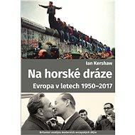 Na horské dráze: Evropa v letech 1950-2017 - Elektronická kniha