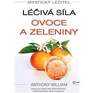 Mystický léčitel: Léčivá síla ovoce a zeleniny - Elektronická kniha