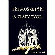 Tři mušketýři a zlatý tygr - Elektronická kniha