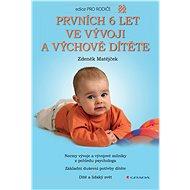 Prvních 6 let ve vývoji a výchově dítěte - Elektronická kniha