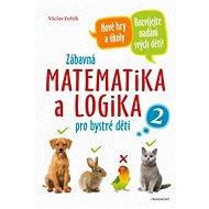 Zábavná matematika a logika pro bystré děti 2 - Elektronická kniha