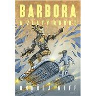 Barbora a Zlatý robot - Elektronická kniha