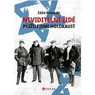 Neviditelní Židé: Přežili jsme holokaust - Eddie Bielawski
