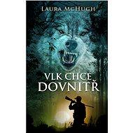 Vlk chce dovnitř - Laura McHugh