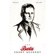 Jan Baťa: Známý neznámý - Elektronická kniha