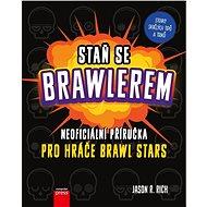 Staň se Brawlerem: Příručka pro hráče Brawl stars - Elektronická kniha