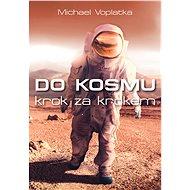 Do kosmu krok za krokem - Michael Voplatka