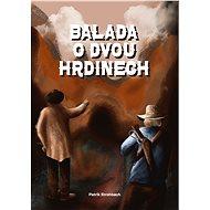 Balada o dvou hrdinech - Elektronická kniha