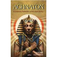 Achnaton - S krásnou Nefertiti svrhli staré bohy - Elektronická kniha