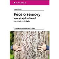 Péče o seniory v pobytových zařízeních sociálních služeb - Elektronická kniha