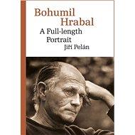 Bohumil Hrabal. A Full-length Portrait - Elektronická kniha