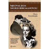 Miloval jsem Ingrid Bergmanovou - Elektronická kniha