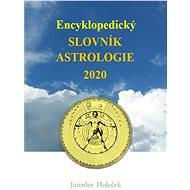 Encyklopedický slovník astrologie 2020 - Elektronická kniha