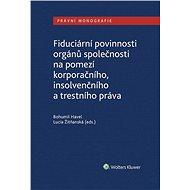 Fiduciární povinnosti orgánů společnosti na pomezí korporačního, insolvenčního a trestního práva - Elektronická kniha