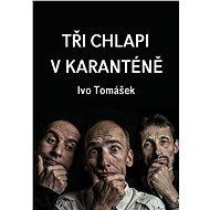 Tři chlapi v karanténě - Elektronická kniha