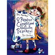 O Rozárce Čarodějné a zlobivém Pepíkovi - Elektronická kniha