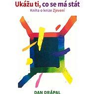 Ukážu ti, co se má stát - Mgr. Dan Drápal, 392 stran