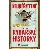 Neuvěřitelné a pravdivé rybářské historky - Elektronická kniha