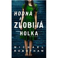 Hodná a zlobivá holka - Michael Robotham, 464 stran