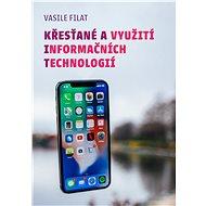 Křesťané a využití informačních technologií - Vasile Filat, 53 stran