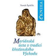 Mariánská úcta v tradici křesťanského Východu - Tomáš Špidlík, 80 stran