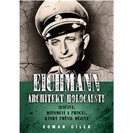Eichmann: Architekt holocaustu - Elektronická kniha