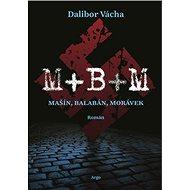 M+B+M: Mašín, Balabán, Morávek - Dalibor Vácha, 312 stran