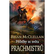 Příběhy ze světa Prachmistrů - Brian McClellan, 496 stran