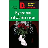 Kytice růží nebožtíkům nevoní - Elektronická kniha