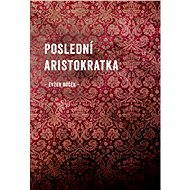 Poslední aristokratka - Elektronická kniha
