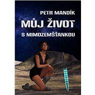 Můj život s mimozemšťankou - Petr Mandík, 133 stran