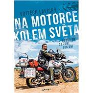 Na motorce kolem světa - Vojtěch Lavický, 382 stran