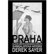 Praha, hlavní město 20. století.  Surrealistická historie - Derek Sayer, 518 stran