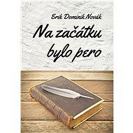 Na začátku bylo pero - Erik Dominik Novák, 153 stran