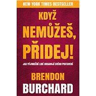 Když nemůžeš, přidej - Brendon Burchard, 408 stran