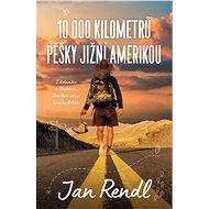 10 000 kilometrů pěšky Jižní Amerikou - Jan Rendl, 336 stran