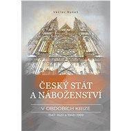 Český stát a náboženství v obdobích krize 1547–1620 a 1948–1989 - Václav Ryneš, 464 stran