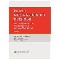 Právo mezinárodního obchodu. Včetně problematiky mezinárodního rozhodčího řízení. 4. vydání - Elektronická kniha