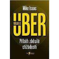 Válka o Uber - Mike Isaac