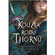 Kouzla rodu Thornů - Margaret Rogersonová, 448 stran