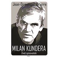 Milan Kundera - Život spisovatele - Elektronická kniha